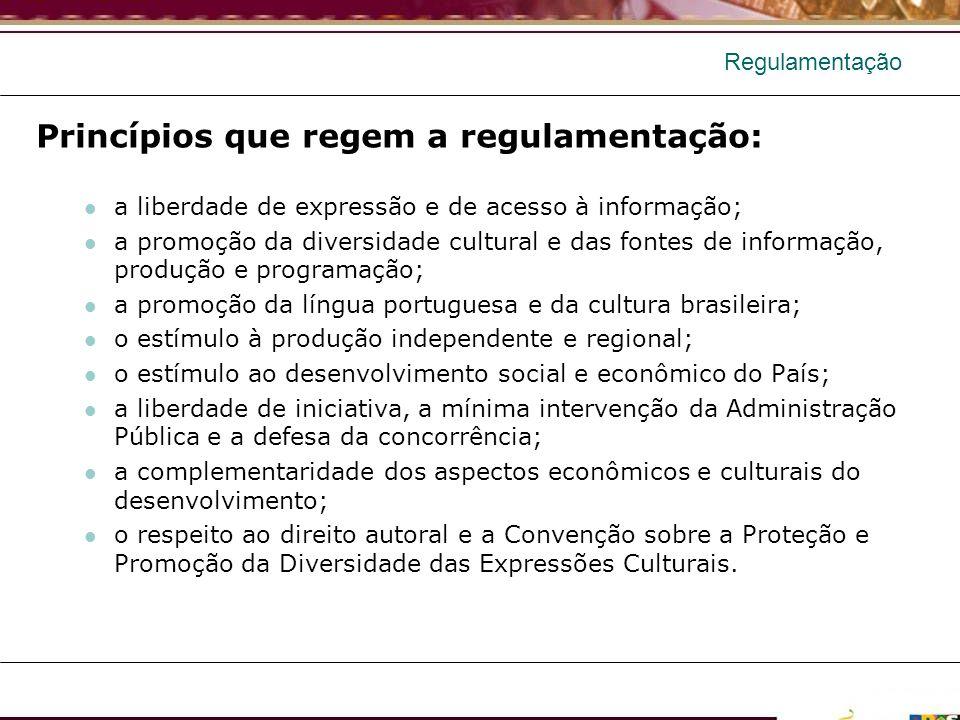 Regulamentação Princípios que regem a regulamentação: a liberdade de expressão e de acesso à informação; a promoção da diversidade cultural e das font