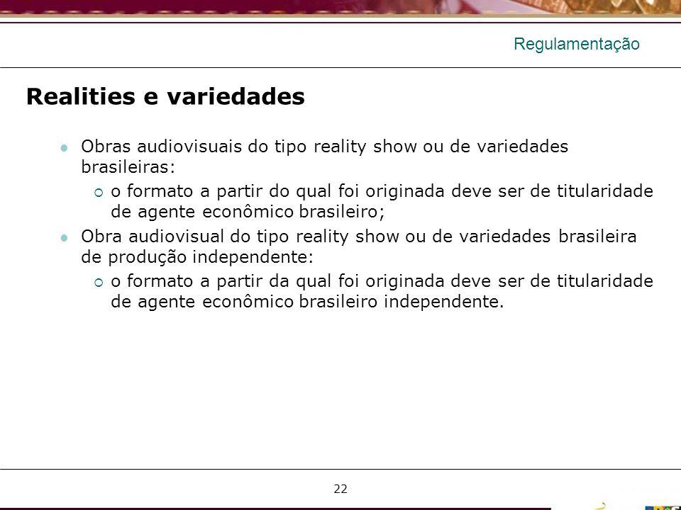 Regulamentação Realities e variedades Obras audiovisuais do tipo reality show ou de variedades brasileiras: o formato a partir do qual foi originada d