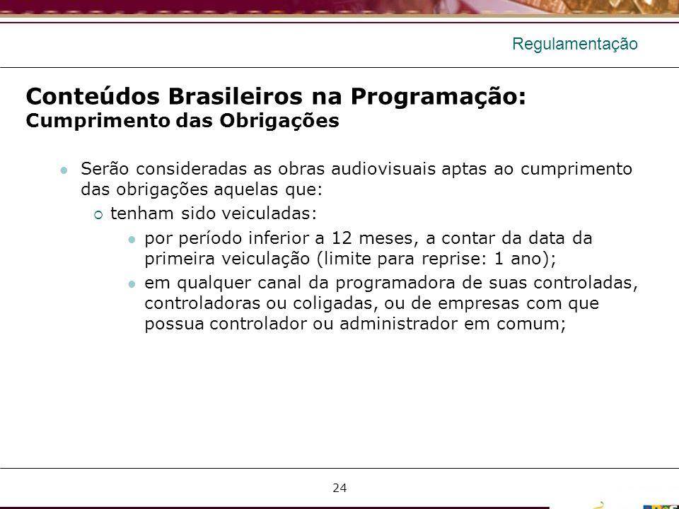 Regulamentação Conteúdos Brasileiros na Programação: Cumprimento das Obrigações Serão consideradas as obras audiovisuais aptas ao cumprimento das obri