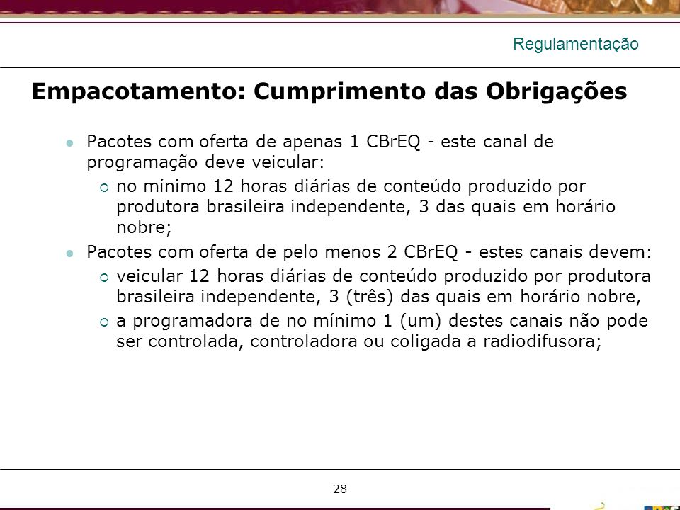 Regulamentação Empacotamento: Cumprimento das Obrigações Pacotes com oferta de apenas 1 CBrEQ - este canal de programação deve veicular: no mínimo 12