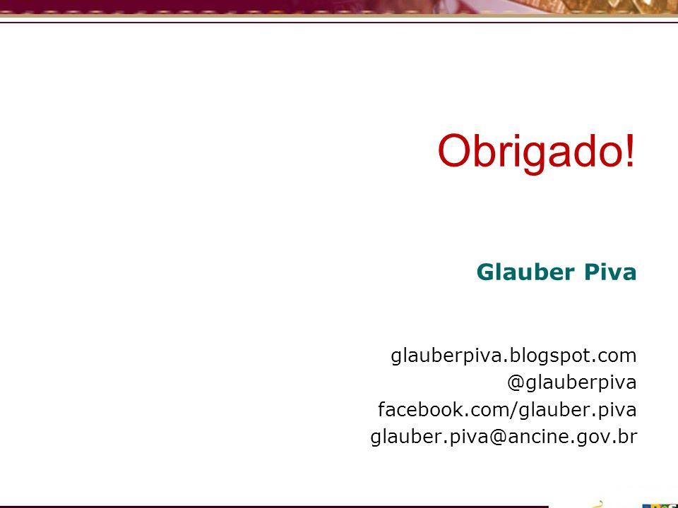Obrigado! Glauber Piva glauberpiva.blogspot.com @glauberpiva facebook.com/glauber.piva glauber.piva@ancine.gov.br
