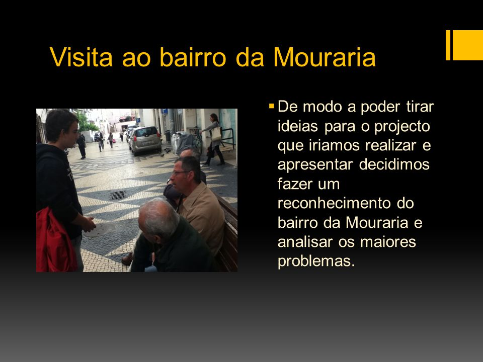 Visita ao bairro da Mouraria De modo a poder tirar ideias para o projecto que iriamos realizar e apresentar decidimos fazer um reconhecimento do bairr