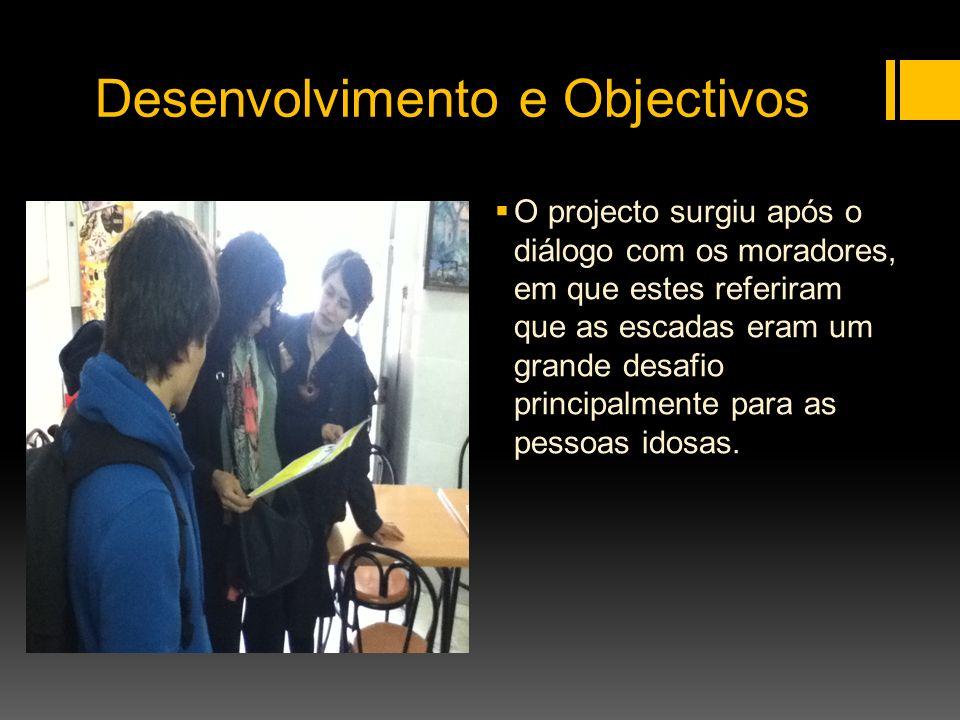 Desenvolvimento e Objectivos O projecto surgiu após o diálogo com os moradores, em que estes referiram que as escadas eram um grande desafio principal