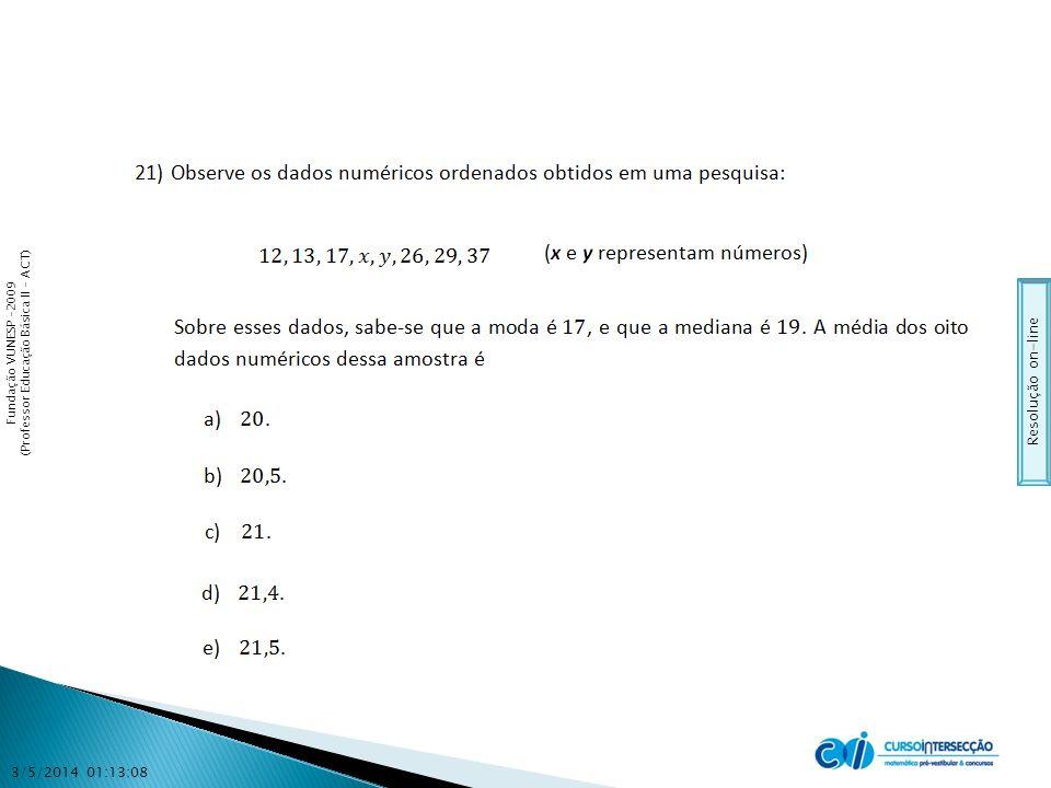 Fundação VUNESP –2009 (Professor Educação Básica II - ACT) 3/5/2014 01:14:44 Resolução on-line
