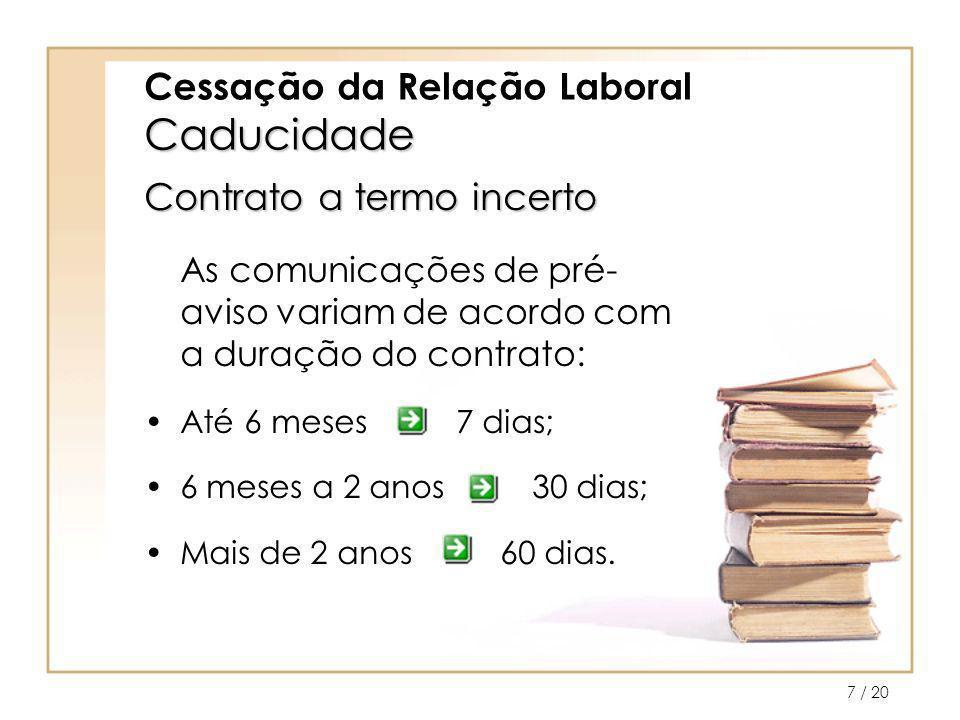 / 208 Cessação da Relação Laboral Revogação O trabalhador e o empregador podem fazer cessar o contrato de trabalho por acordo.
