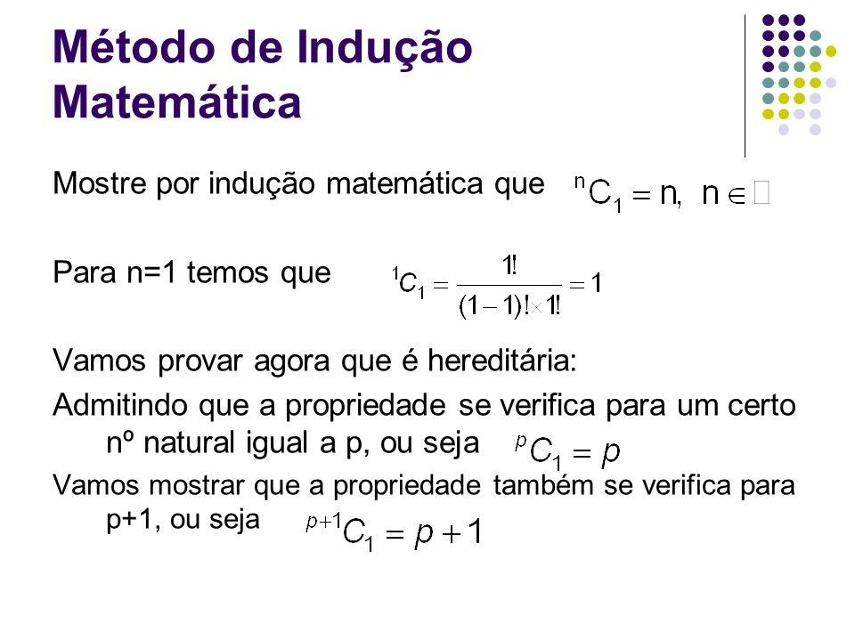 Método de Indução Matemática Mostre por indução matemática que Para n=1 temos que Vamos provar agora que é hereditária: Admitindo que a propriedade se