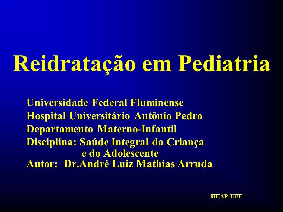 HUAP-UFF Reidratação em Pediatria Histórico: 1) Cólera 2) William O Shaughnessy (1831) 3) Thomas Latta (1832) 4) Anestesiologia (1900) 5) Via intra-óssea (1940) 6) 2 a Grande Guerra Mundial (1939/1945)