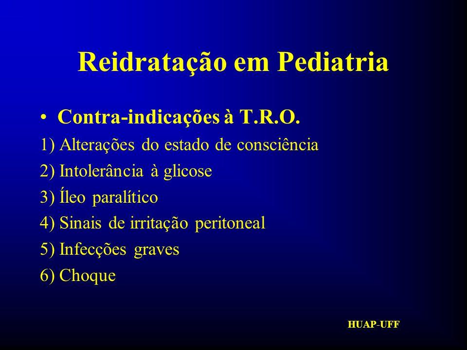 HUAP-UFF Reidratação em Pediatria Gastróclise: 1) Definição: É a infusão controlada da solução de reidratação oral via sonda naso ou orogástrica 2) Indicações: 04 episódios de vômito em 01 hora; recusa à S.R.O.