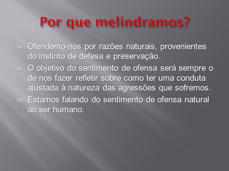 Ofendemo-nos por razões naturais, provenientes do instinto de defesa e preservação. Ofendemo-nos por razões naturais, provenientes do instinto de defe
