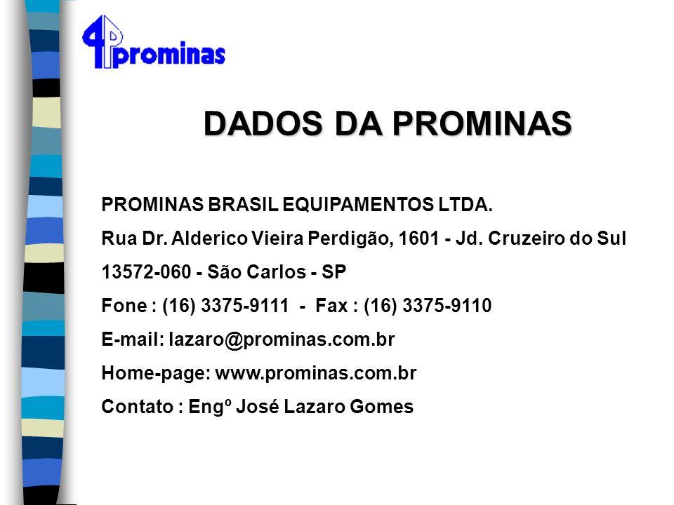PROMINAS BRASIL EQUIPAMENTOS LTDA. Rua Dr. Alderico Vieira Perdigão, 1601 - Jd. Cruzeiro do Sul 13572-060 - São Carlos - SP Fone : (16) 3375-9111 - Fa