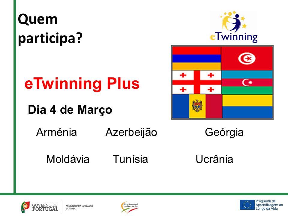 Quem participa eTwinning Plus Dia 4 de Março Arménia Azerbeijão Geórgia Moldávia Tunísia Ucrânia