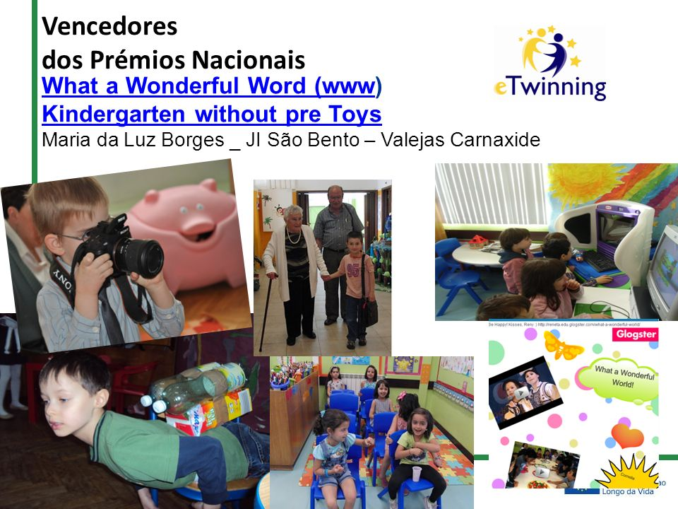 Vencedores dos Prémios Nacionais What a Wonderful Word (wwwWhat a Wonderful Word (www) Kindergarten without pre Toys Maria da Luz Borges _ JI São Bento – Valejas Carnaxide