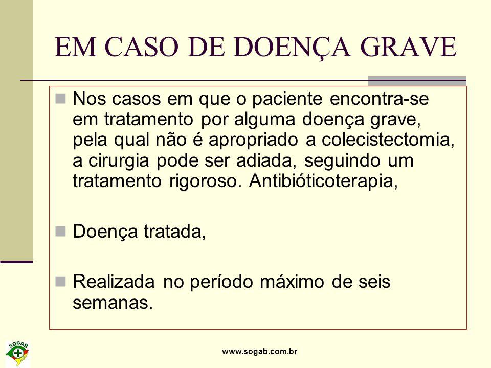 www.sogab.com.br EM CASO DE DOENÇA GRAVE Nos casos em que o paciente encontra-se em tratamento por alguma doença grave, pela qual não é apropriado a c