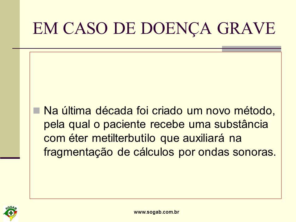 www.sogab.com.br EM CASO DE DOENÇA GRAVE Na última década foi criado um novo método, pela qual o paciente recebe uma substância com éter metilterbutil