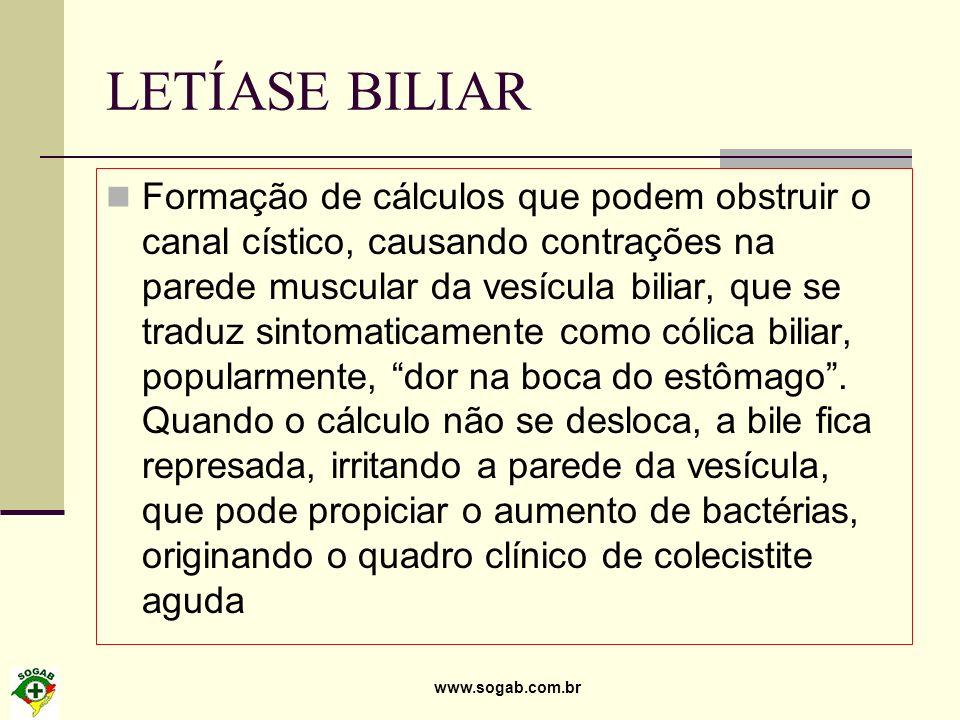 www.sogab.com.br LETÍASE BILIAR Formação de cálculos que podem obstruir o canal cístico, causando contrações na parede muscular da vesícula biliar, qu