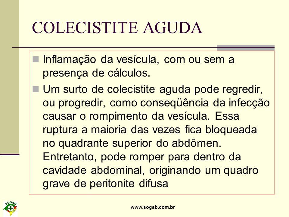 www.sogab.com.br COLECISTITE AGUDA Inflamação da vesícula, com ou sem a presença de cálculos. Um surto de colecistite aguda pode regredir, ou progredi