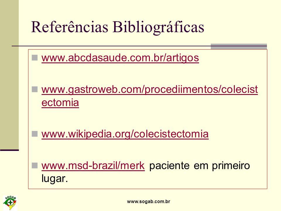 www.sogab.com.br Referências Bibliográficas www.abcdasaude.com.br/artigos www.gastroweb.com/procediimentos/colecist ectomia www.gastroweb.com/procedii
