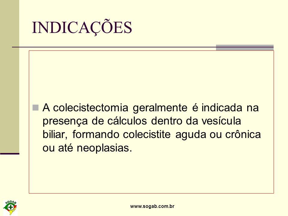www.sogab.com.br INDICAÇÕES A colecistectomia geralmente é indicada na presença de cálculos dentro da vesícula biliar, formando colecistite aguda ou c