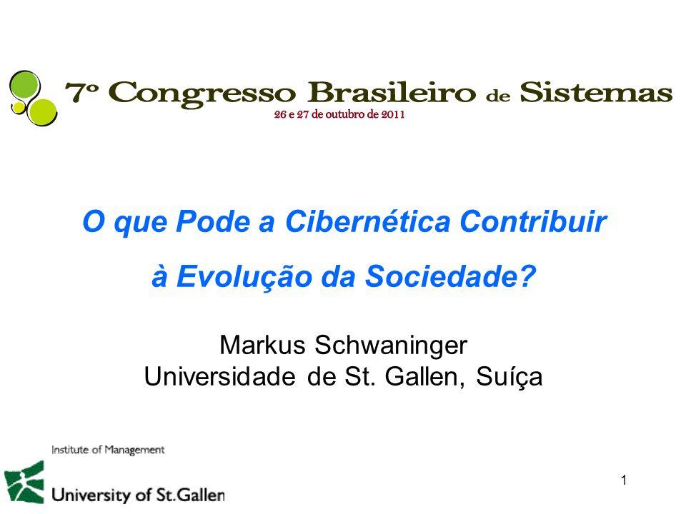 Markus Schwaninger 1 O que Pode a Cibernética Contribuir à Evolução da Sociedade? Markus Schwaninger Universidade de St. Gallen, Suíça