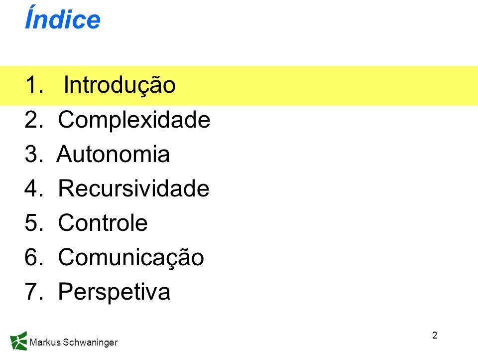 Markus Schwaninger 2 Índice 1.Introdução 2. Complexidade 3. Autonomia 4. Recursividade 5. Controle 6. Comunicação 7. Perspetiva