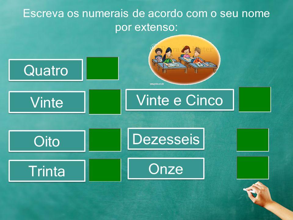 Escreva os numerais de acordo com o seu nome por extenso: Quatro Vinte Vinte e Cinco Oito Dezesseis Trinta Onze