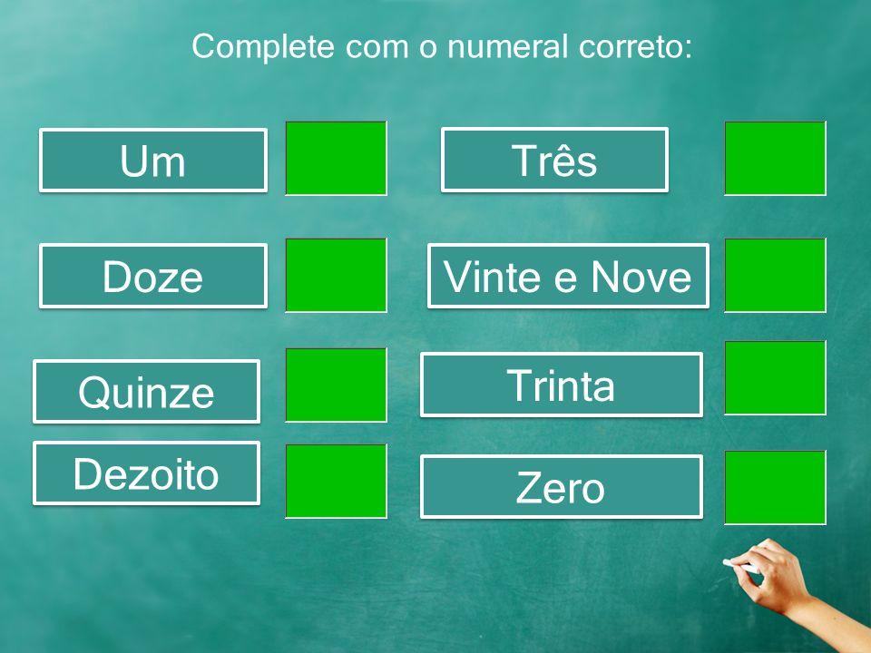 Complete com o numeral correto: Um Três Doze Vinte e Nove Quinze Trinta Dezoito Zero