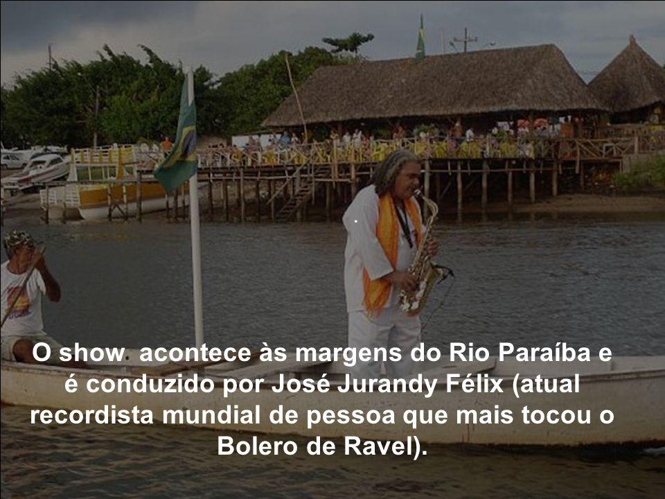 . O show acontece às margens do Rio Paraíba e é conduzido por José Jurandy Félix (atual recordista mundial de pessoa que mais tocou o Bolero de Ravel).