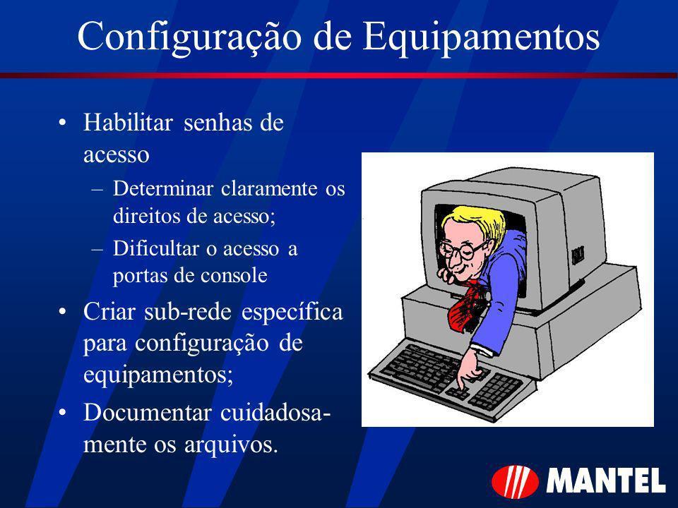 Configuração de Equipamentos Habilitar senhas de acesso –Determinar claramente os direitos de acesso; –Dificultar o acesso a portas de console Criar sub-rede específica para configuração de equipamentos; Documentar cuidadosa- mente os arquivos.