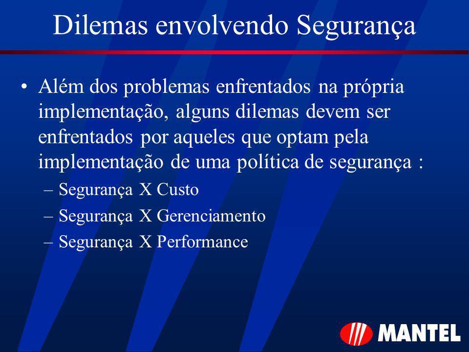 Dilemas envolvendo Segurança Além dos problemas enfrentados na própria implementação, alguns dilemas devem ser enfrentados por aqueles que optam pela