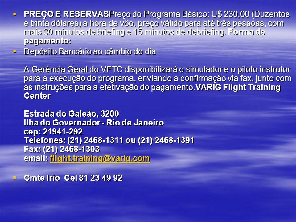 PREÇO E RESERVASPreço do Programa Básico: U$ 230,00 (Duzentos e trinta dólares) a hora de vôo, preço válido para até três pessoas, com mais 30 minutos de briefing e 15 minutos de debriefing.