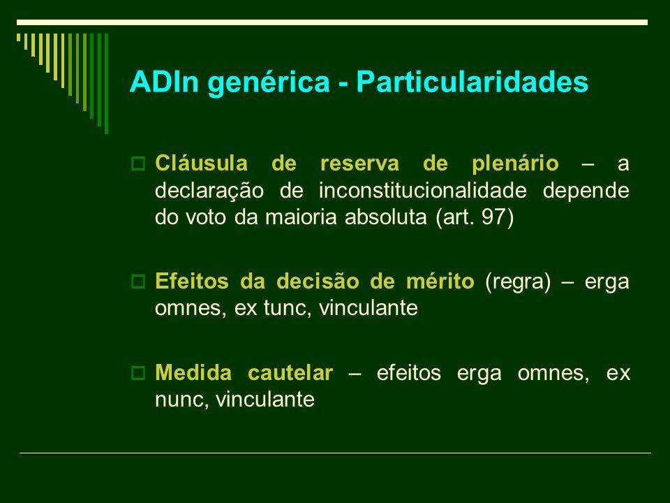 ADIn genérica - Particularidades Cláusula de reserva de plenário – a declaração de inconstitucionalidade depende do voto da maioria absoluta (art. 97)