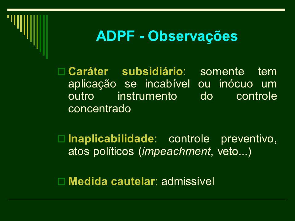 ADPF - Observações Caráter subsidiário: somente tem aplicação se incabível ou inócuo um outro instrumento do controle concentrado Inaplicabilidade: co