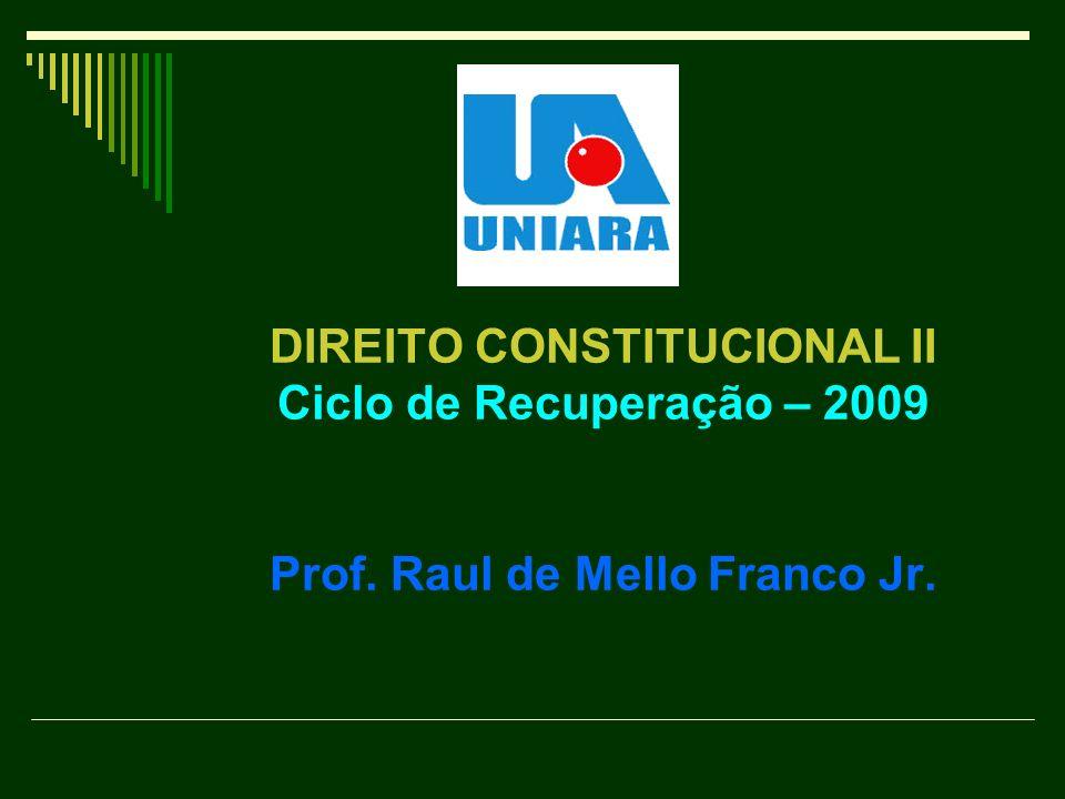 DIREITO CONSTITUCIONAL II Ciclo de Recuperação – 2009 Prof. Raul de Mello Franco Jr.