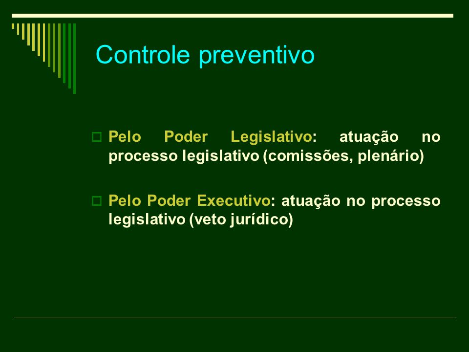 Controle preventivo Pelo Poder Legislativo: atuação no processo legislativo (comissões, plenário) Pelo Poder Executivo: atuação no processo legislativ