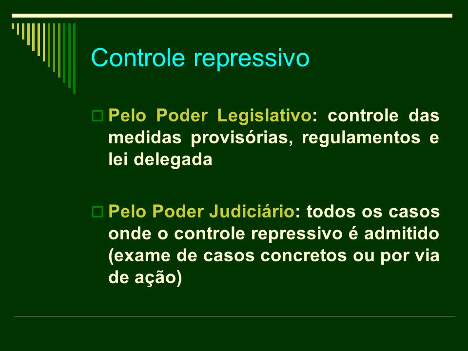Controle repressivo – Poder Judiciário Critérios utilizados: a) Incidental (difuso, aberto, por via de exceção) b) Concentrado (por via de ação, fechado)