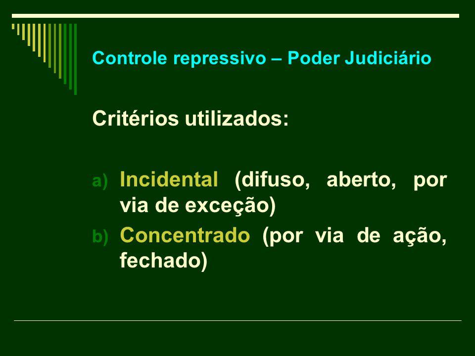 Controle repressivo – Poder Judiciário Critérios utilizados: a) Incidental (difuso, aberto, por via de exceção) b) Concentrado (por via de ação, fecha