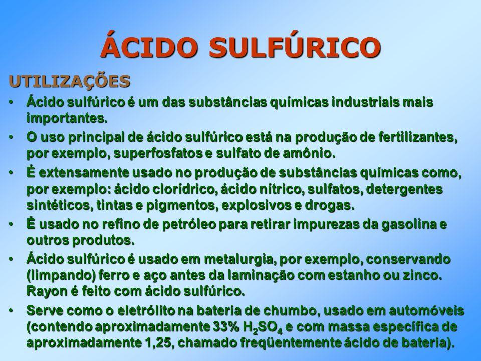 ÁCIDO SULFÚRICO UTILIZAÇÕES Ácido sulfúrico é um das substâncias químicas industriais mais importantes.Ácido sulfúrico é um das substâncias químicas i