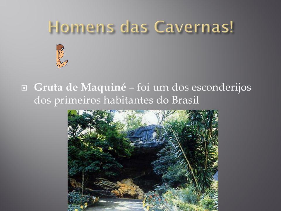 Gruta de Maquiné – foi um dos esconderijos dos primeiros habitantes do Brasil