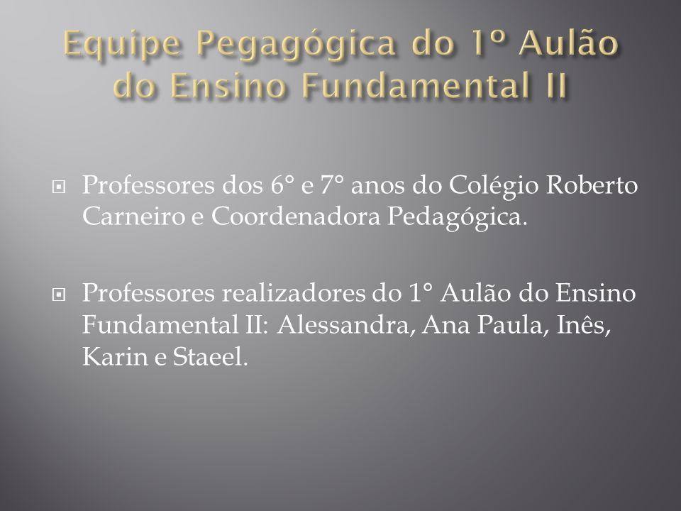 Professores dos 6° e 7° anos do Colégio Roberto Carneiro e Coordenadora Pedagógica. Professores realizadores do 1° Aulão do Ensino Fundamental II: Ale