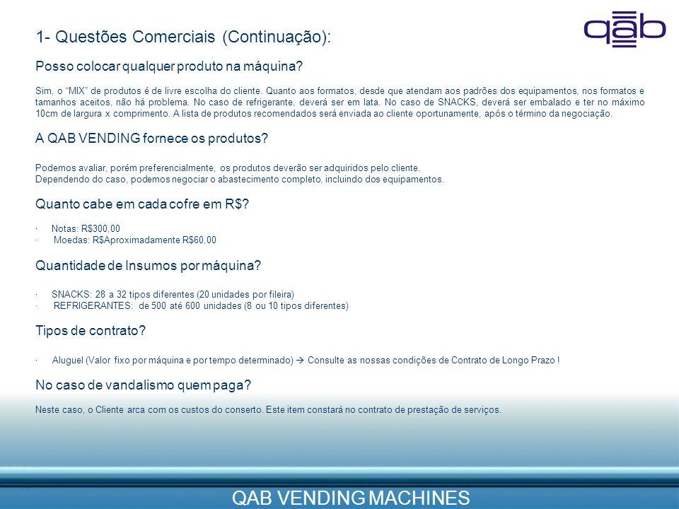 QAB VENDING MACHINES 1- Questões Comerciais (Continuação): Posso colocar qualquer produto na máquina? Sim, o MIX de produtos é de livre escolha do cli