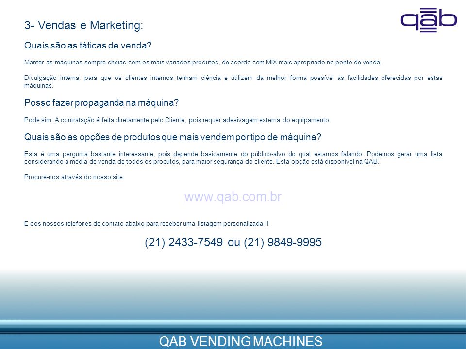 QAB VENDING MACHINES 3- Vendas e Marketing: Quais são as táticas de venda? Manter as máquinas sempre cheias com os mais variados produtos, de acordo c