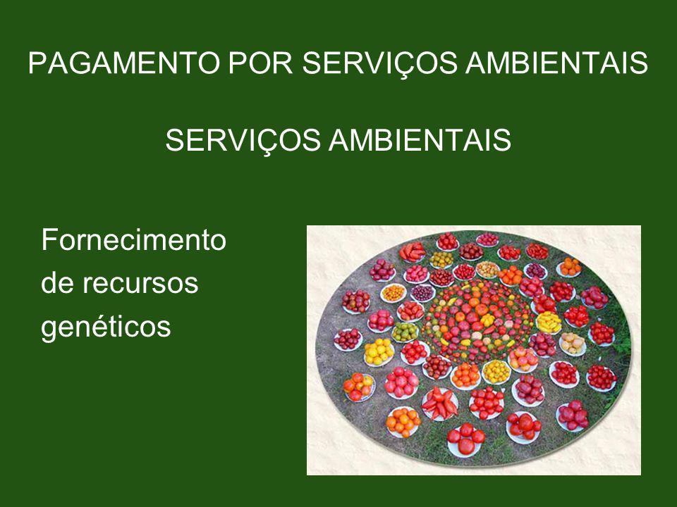 PAGAMENTO POR SERVIÇOS AMBIENTAIS SERVIÇOS AMBIENTAIS Fornecimento de recursos genéticos