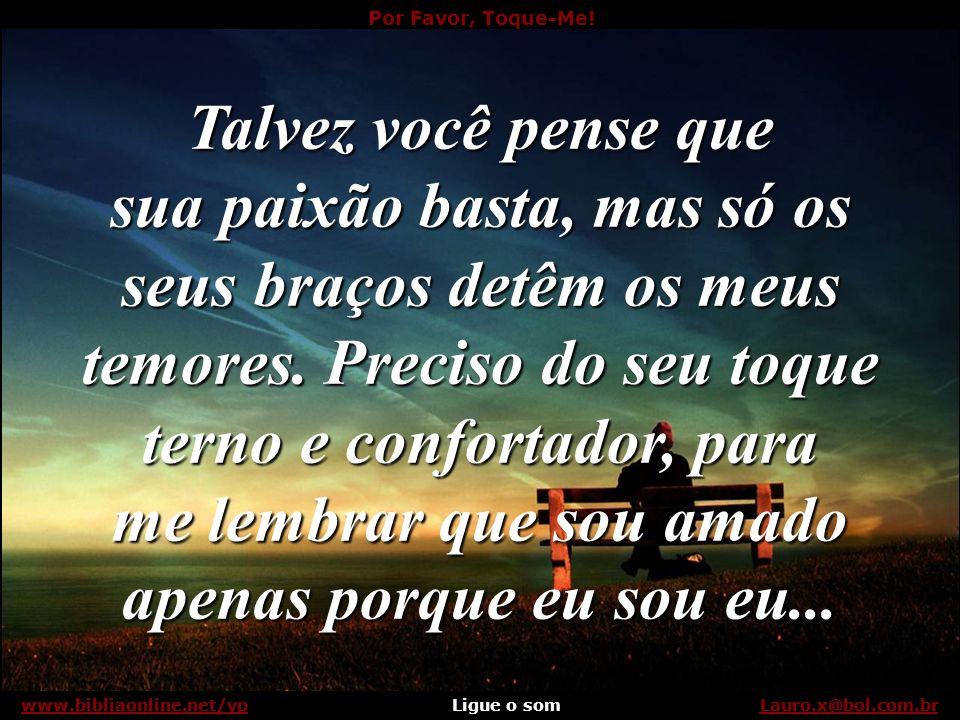 Por Favor, Toque-Me! Ligue o somLauro.x@bol.com.brwww.bibliaonline.net/vp Se sou seu cônjuge, por favor, toque-me... Lauro.x@bol.com.brwww.bibliaonlin