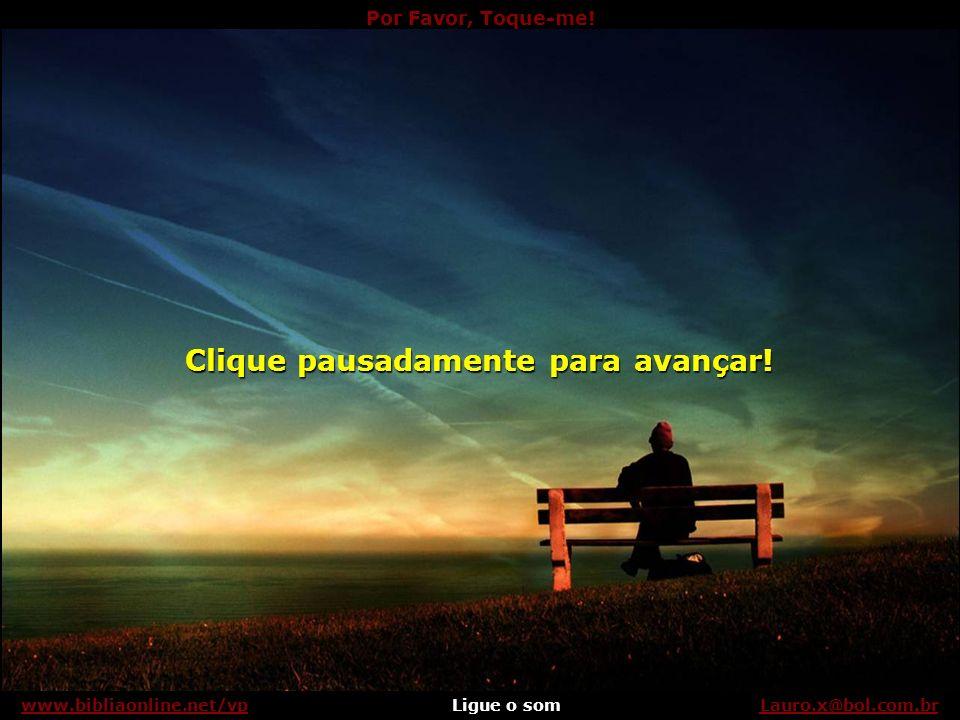 Por Favor, Toque-Me! Ligue o somLauro.x@bol.com.brwww.bibliaonline.net/vp Ligue o Som e Aguarde