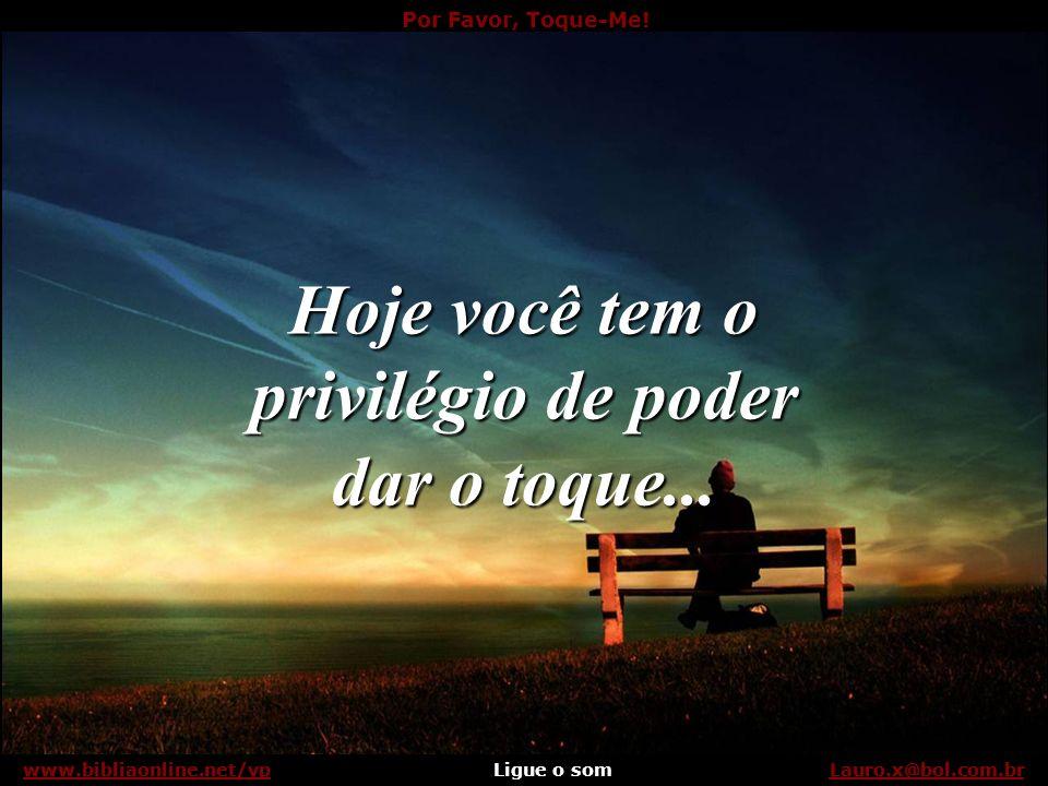 Por Favor, Toque-Me! Ligue o somLauro.x@bol.com.brwww.bibliaonline.net/vpReflita: Lauro.x@bol.com.brwww.bibliaonline.net/vp
