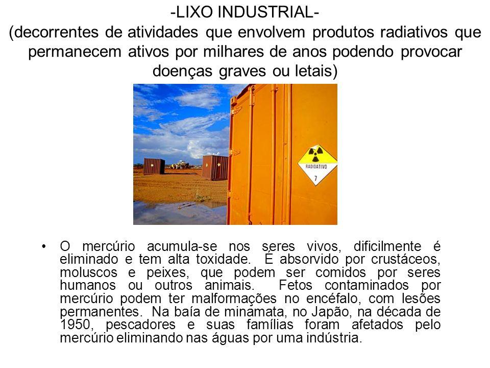 -LIXO INDUSTRIAL- (decorrentes de atividades que envolvem produtos radiativos que permanecem ativos por milhares de anos podendo provocar doenças grav