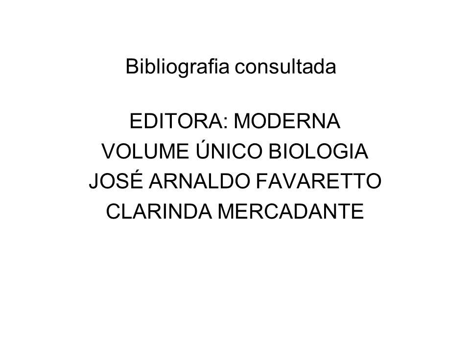Bibliografia consultada EDITORA: MODERNA VOLUME ÚNICO BIOLOGIA JOSÉ ARNALDO FAVARETTO CLARINDA MERCADANTE