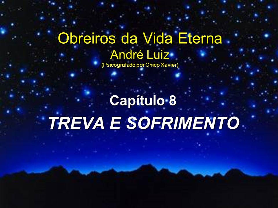 Obreiros da Vida Eterna André Luiz (Psicografado por Chico Xavier) Capítulo 8 TREVA E SOFRIMENTO