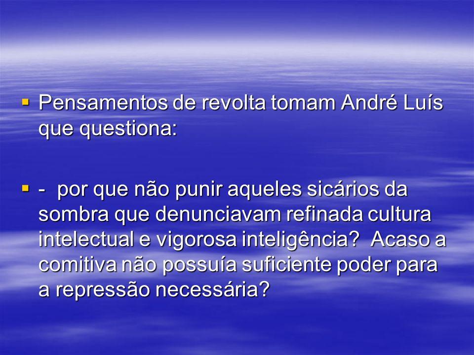 Pensamentos de revolta tomam André Luís que questiona: Pensamentos de revolta tomam André Luís que questiona: - por que não punir aqueles sicários da