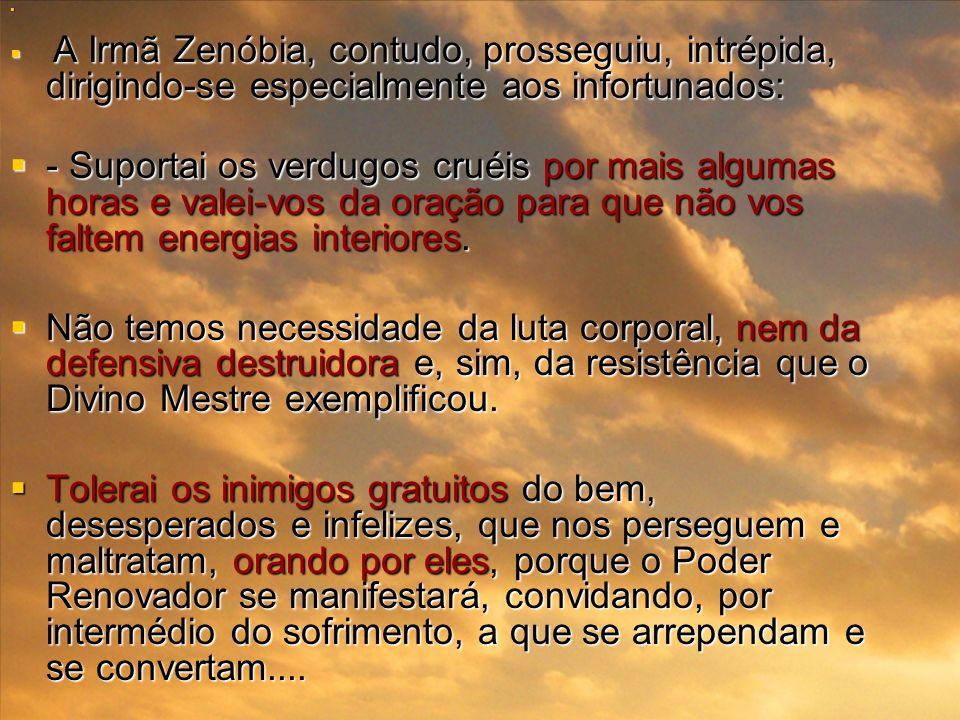 A Irmã Zenóbia, contudo, prosseguiu, intrépida, dirigindo-se especialmente aos infortunados: A Irmã Zenóbia, contudo, prosseguiu, intrépida, dirigindo